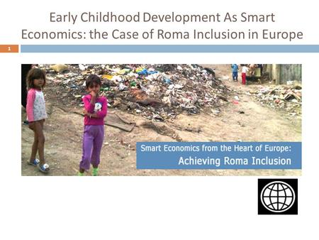 Early Childhood Development As Smart Economics: the Case of Roma Inclusion in Europe 1.