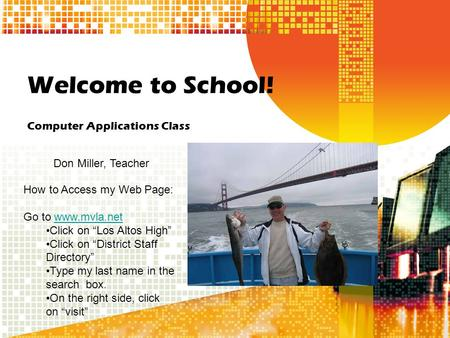 "Welcome to School! Computer Applications Class Don Miller, Teacher How to Access my Web Page: Go to www.mvla.netwww.mvla.net Click on ""Los Altos High"""
