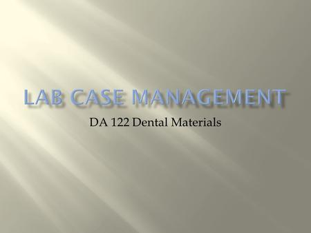 DA 122 Dental Materials.  Removable Prosthodontics  Dentures, partials  Fixed Prosthodontics  Crowns, bridges, implants  Orthodontic Appliances 