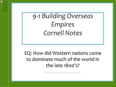 9-1 Building Overseas Empires Cornell Notes EQ: How did Western nations come to dominate much of the world in the late 1800's?