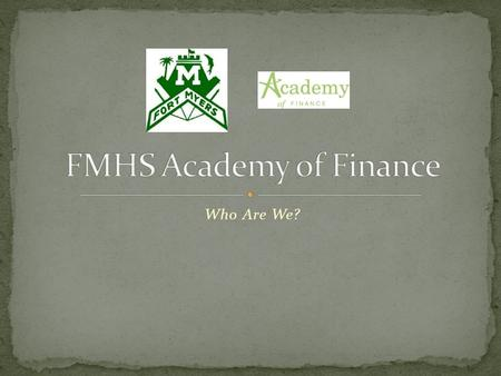 Who Are We?. NAF –has academies in 21 of the 25 largest school districts in the United States (NAF.org) Ours is a Finance Career Theme core academic courses.