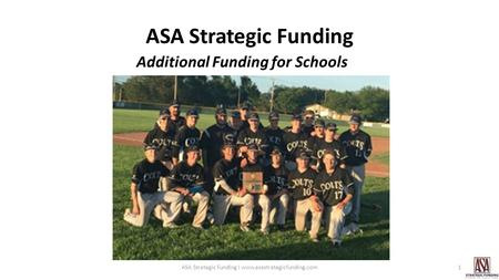 ASA Strategic Funding Additional Funding for Schools 1ASA Strategic Funding I www.asastrategicfunding.com.