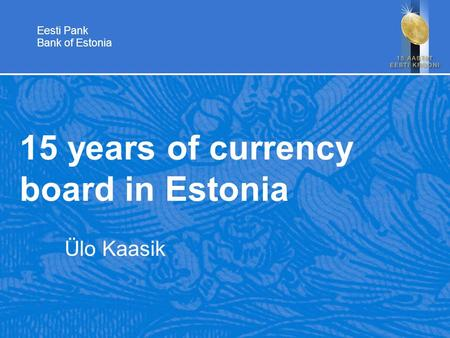 Eesti Pank Bank of Estonia 15 years of currency board in Estonia Ülo Kaasik.