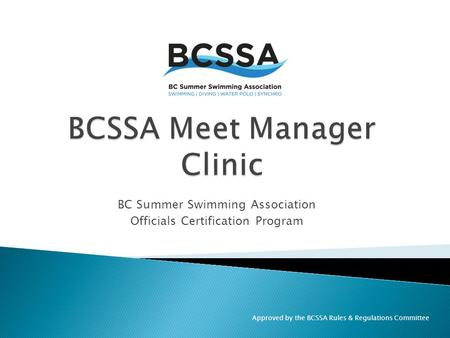 Approved by the BCSSA Rules & Regulations Committee BC Summer Swimming Association Officials Certification Program.