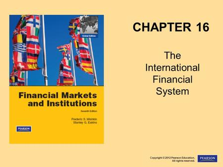 Copyright © 2012 Pearson Education. All rights reserved. CHAPTER 16 The International Financial System.