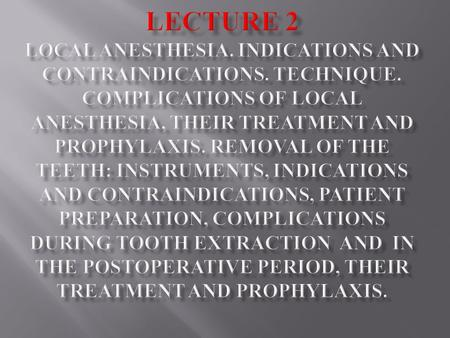 LECTURE 2 Local anesthesia. Indications and contraindications