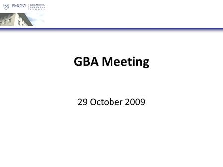 GBA Meeting 29 October 2009. Agenda Recap of the Week [:10] IBA Potluck [:10] MBA10 and MBA11 Open Discussion[:10] Holiday Event [:10] Semi-Formal [:5]