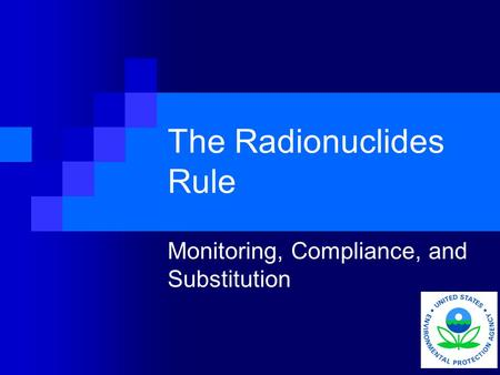 The Radionuclides Rule Monitoring, Compliance, and Substitution.