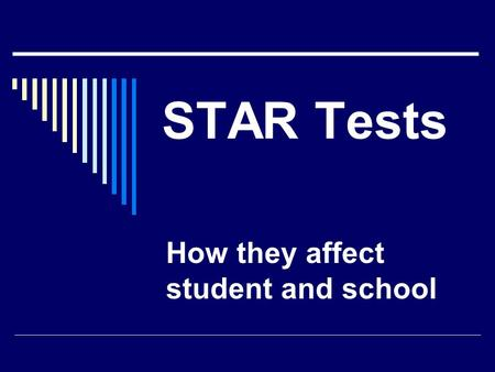 STAR Tests How they affect student and school. What are the STAR Tests?  STAR stands for Standardized Testing and Reporting.  These tests are mandated.