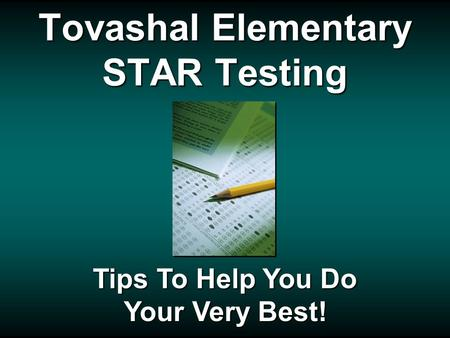 Tovashal Elementary STAR Testing Tips To Help You Do Your Very Best!