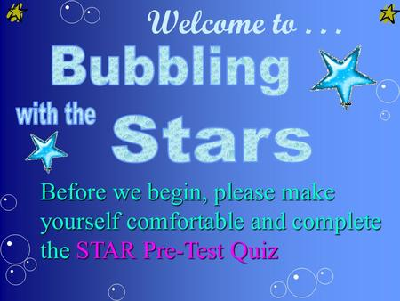 Welcome to... Before we begin, please make yourself comfortable and complete the STAR Pre-Test Quiz.