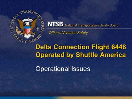 Office of Aviation Safety Delta Connection Flight 6448 Operated by Shuttle America Operational Issues.