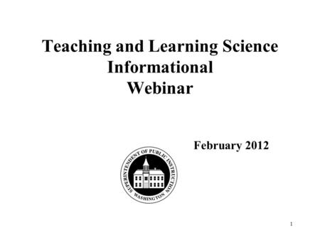 Teaching and Learning Science Informational Webinar February 2012 1.