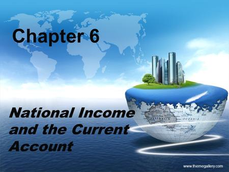 Www.themegallery.com Chapter 6 National Income and the Current Account.