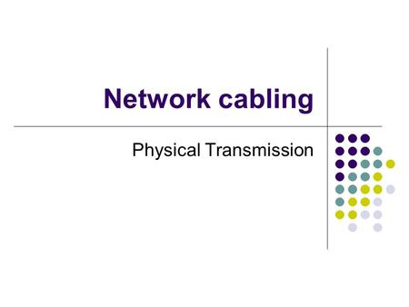 Network cabling Physical Transmission. Transmission Media Wire Coaxial cable UTP STP Fiber Optic Wireless Radio waves Microwave Infrared Signaling Techniques.