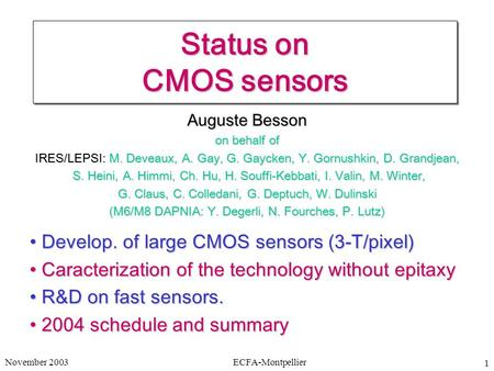 November 2003ECFA-Montpellier 1 Status on CMOS sensors Auguste Besson on behalf of IRES/LEPSI: M. Deveaux, A. Gay, G. Gaycken, Y. Gornushkin, D. Grandjean,