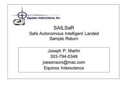 SAILSaR Safe Autonomous Intelligent Landed Sample Return Joseph P. Martin 303-794-0348 Equinox Interscience.