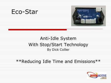 Eco-Star Anti-Idle System With Stop/Start Technology By Dick Collier **Reducing Idle Time and Emissions**