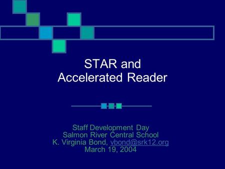STAR and Accelerated Reader Staff Development Day Salmon River Central School K. Virginia Bond, March 19,