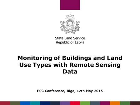 Monitoring of Buildings and Land Use Types with Remote Sensing Data PCC Conference, Rīga, 12th May 2015.