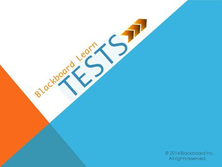 © 2014 Blackboard Inc. All rights reserved.. Explain the overall steps for creating a test. Select question and test settings based on your needs. Deploy.
