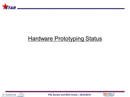 M. Szelezniak1PXL Sensor and RDO review – 06/23/2010 STAR Hardware Prototyping Status.