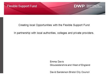 Flexible Support Fund Creating local Opportunities with the Flexible Support Fund In partnership with local authorities, colleges and private providers.