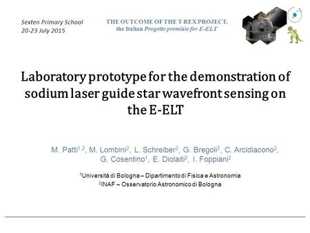 Laboratory prototype for the demonstration of sodium laser guide star wavefront sensing on the E-ELT Sexten Primary School 20-23 July 2015 THE OUTCOME.