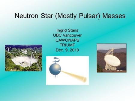 Neutron Star (Mostly Pulsar) Masses Ingrid Stairs UBC Vancouver CAWONAPS TRIUMF Dec. 9, 2010.