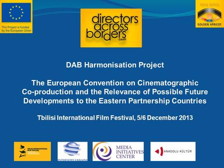 DAB Harmonisation Project The European Convention on Cinematographic Co-production and the Relevance of Possible Future Developments to the Eastern Partnership.