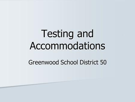 Testing and Accommodations Greenwood School District 50.