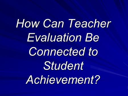 How Can Teacher Evaluation Be Connected to Student Achievement?