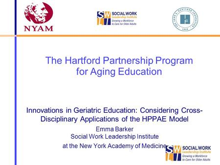 The Hartford Partnership Program for Aging Education Innovations in Geriatric Education: Considering Cross- Disciplinary Applications of the HPPAE Model.
