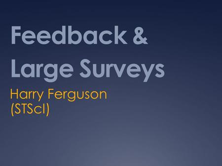 Feedback & Large Surveys Harry Ferguson (STScI). Feedback Behroozi+ 2011 Halo quenching Quasar mode AGN Radio Mode AGN (SNe) SNe Satellites: Ram pressure,