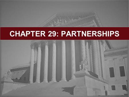 CHAPTER 29: PARTNERSHIPS. Learning Objectives: Introduction to Partnership Law When Does a Partnership Exist? The Partnership Agreement Rights of Partners.