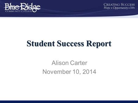Student Success Report Alison Carter November 10, 2014.