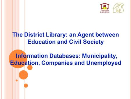 The District Library: an Agent between Education and Civil Society Information Databases: Municipality, Education, Companies and Unemployed.