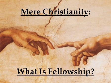 Mere Christianity: What Is Fellowship?. New Testament Christianity.