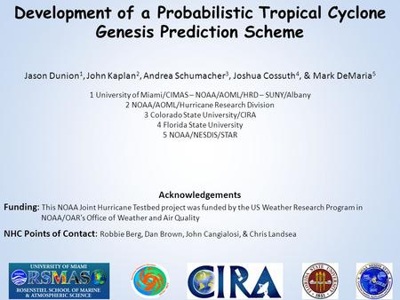 Development of a Probabilistic Tropical Cyclone Genesis Prediction Scheme Jason Dunion 1, John Kaplan 2, Andrea Schumacher 3, Joshua Cossuth 4, & Mark.