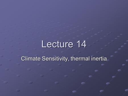 Lecture 14 Climate Sensitivity, thermal inertia. Climate Sensitivity The change in equilibrium temperature per unit of radiative forcing.