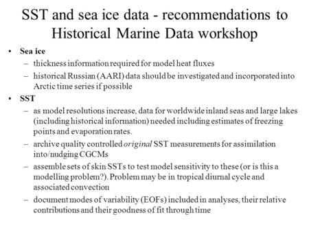 SST and sea ice data - recommendations to Historical Marine Data workshop Sea ice –thickness information required for model heat fluxes –historical Russian.