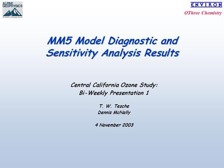 OThree Chemistry MM5 Model Diagnostic and Sensitivity Analysis Results Central California Ozone Study: Bi-Weekly Presentation 1 T. W. Tesche Dennis McNally.