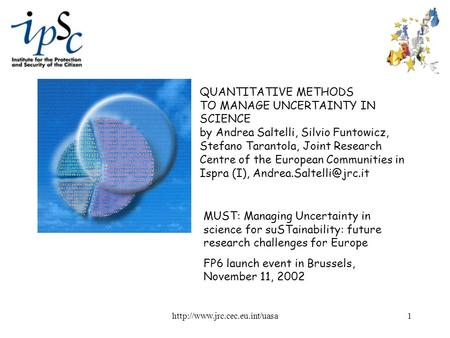 QUANTITATIVE METHODS TO MANAGE UNCERTAINTY IN SCIENCE by Andrea Saltelli, Silvio Funtowicz, Stefano Tarantola, Joint Research.