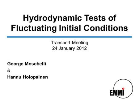 Hydrodynamic Tests of Fluctuating Initial Conditions George Moschelli & Hannu Holopainen Transport Meeting 24 January 2012.