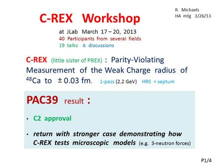 C-REX (little sister of PREX) : Parity-Violating Measurement of the Weak Charge radius of 48 Ca to 0.03 fm. 1-pass (2.2 GeV) HRS + septum C-REX Workshop.