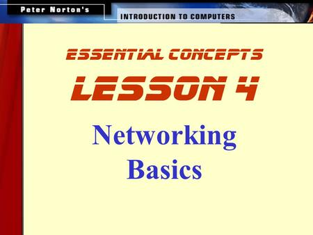 Networking Basics lesson 4 essential concepts. This lesson includes the following sections: The Uses of a Network How Networks are Structured Network.