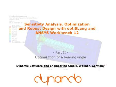 Sensitivty Analysis, Optimization and Robust Design with optiSLang and ANSYS Workbench 12 - Part II - Optimization of a bearing angle Dynamic Software.