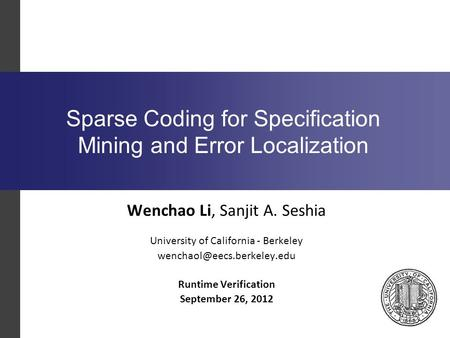 Sparse Coding for Specification Mining and Error Localization Runtime Verification September 26, 2012 Wenchao Li, Sanjit A. Seshia University of California.