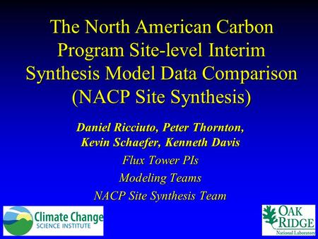 The North American Carbon Program Site-level Interim Synthesis Model Data Comparison (NACP Site Synthesis) Daniel Ricciuto, Peter Thornton, Kevin Schaefer,
