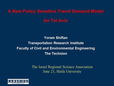 A New Policy Sensitive Travel Demand Model for Tel Aviv Yoram Shiftan Transportation Research Institute Faculty of Civil and Environmental Engineering.